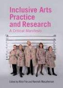 Fox, Alice, Macpherson, Hannah - Inclusive Arts Practice and Research: A Critical Manifesto - 9781138841000 - V9781138841000
