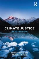 Roser, Dominic, Seidel, Christian - Climate Justice: An Introduction - 9781138845275 - V9781138845275