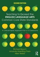 Beach, Richard, Thein, Amanda Haertling, Webb, Allen - Teaching to Exceed the English Language Arts Common Core State Standards: A Critical Inquiry Approach for 6-12 Classrooms - 9781138852006 - V9781138852006