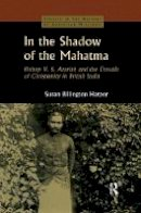 Harper, Susan Billington - In the Shadow of the Mahatma: Bishop Azariah and the Travails of Christianity in British India - 9781138862364 - V9781138862364