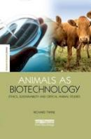 Twine, Richard - Animals as Biotechnology: Ethics, Sustainability and Critical Animal Studies (Science in Society) - 9781138867000 - V9781138867000