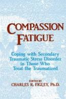 Figley, Charles R. - Compassion Fatigue: Coping With Secondary Traumatic Stress Disorder In Those Who Treat The Traumatized - 9781138884441 - V9781138884441