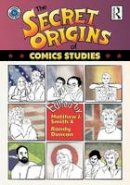 . Ed(s): Smith, Matthew; Duncan, Randy - The Secret Origins of Comics Studies - 9781138884519 - V9781138884519