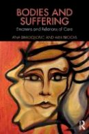 Dragojlovic, Ana, Broom, Alex - Bodies and Suffering: Emotions and Relations of Care (Routledge Advances in the Medical Humanities) - 9781138885264 - V9781138885264