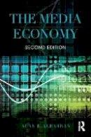 Albarran, Alan B. - The Media Economy (Media Management and Economics Series) - 9781138886087 - V9781138886087