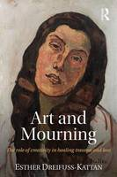 Dreifuss-Kattan, Esther - Art and Mourning: The role of creativity in healing trauma and loss - 9781138886940 - V9781138886940