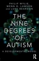 - The Nine Degrees of Autism: A Developmental Model for the Alignment and Reconciliation of Hidden Neurological Conditions - 9781138887176 - V9781138887176