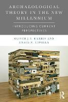 Harris, Oliver J. T., Cipolla, Craig - Archaeological Theory in the New Millennium: Introducing Current Perspectives - 9781138888715 - V9781138888715