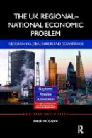 McCann, Philip - The UK Regional-National Economic Problem: Geography, globalisation and governance (Regions and Cities) - 9781138895089 - V9781138895089