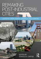 - Remaking Post-Industrial Cities: Lessons from North America and Europe - 9781138899292 - V9781138899292