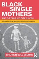 Brooks, Brandynicole - Black Single Mothers and the Child Welfare System - 9781138903005 - V9781138903005
