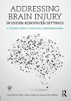 Balchin, Ross, Coetzer, Rudi, Salas, Christian E, Webster, Janice - Addressing Brain Injury in Under-Resourced Settings: A Practical Guide to Community-Centred Approaches - 9781138903401 - V9781138903401