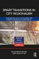 Herrschel, Tassilo, Dierwechter, Yonn - Smart Transitions in City Regionalism: Territory, Politics and the Quest for Competitiveness and Sustainability (Regions and Cities) - 9781138903609 - V9781138903609