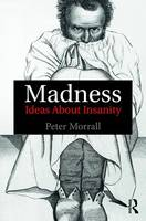 Morrall, Peter - Madness: Ideas About Insanity - 9781138905528 - V9781138905528
