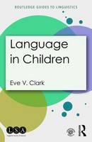 Clark, Eve V. - Language in Children (Routledge Guides to Linguistics) - 9781138906075 - V9781138906075