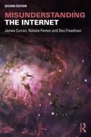 Curran, James; Fenton, Natalie; Freedman, Des - Misunderstanding the Internet - 9781138906228 - V9781138906228
