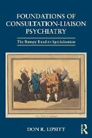 Lipsitt, Don R. - Foundations of Consultation-Liaison Psychiatry: The Bumpy Road to Specialization - 9781138906259 - V9781138906259