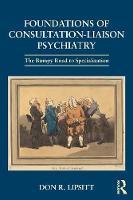Lipsitt, Don R. - Foundations of Consultation-Liaison Psychiatry: The Bumpy Road to Specialization - 9781138906259 - V9781138906259
