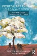 Wilkinson, Rebecca Ann, Chilton, Gioia - Positive Art Therapy Theory and Practice: Integrating Positive Psychology with Art Therapy - 9781138908918 - V9781138908918