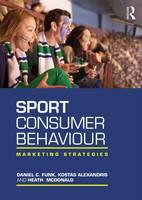 Funk, Daniel C., Alexandris, Kostas, McDonald, Heath - Sport Consumer Behaviour: Marketing Strategies - 9781138912496 - V9781138912496