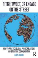 Alaimo, Kara - Pitch, Tweet, or Engage on the Street: How to Practice Global Public Relations and Strategic Communication - 9781138916050 - V9781138916050