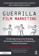 Barnwell, Robert G. - Guerrilla Film Marketing: The Ultimate Guide to the Branding, Marketing and Promotion of Independent Films & Filmmakers - 9781138916456 - V9781138916456