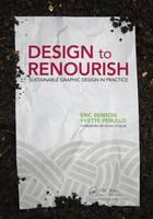 Benson, Eric, Perullo, Yvette - Design to Renourish: Sustainable Graphic Design in Practice - 9781138916616 - V9781138916616