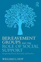 Hoy, William G. - Bereavement Groups and the Role of Social Support: Integrating Theory, Research, and Practice - 9781138916890 - V9781138916890