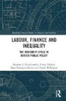Konzelmann, Suzanne J., Deakin, Simon, Fovargue-Davies, Marc, Wilkinson, Frank - Labour, Finance and Inequality: The Insecurity Cycle in British Public Policy (Routledge Critical Studies in Finance and Stability) - 9781138919723 - V9781138919723