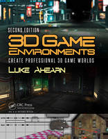 Ahearn, Luke - 3D Game Environments: Create Professional 3D Game Worlds - 9781138920026 - V9781138920026