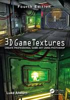 Ahearn, Luke - 3D Game Textures: Create Professional Game Art Using Photoshop - 9781138920064 - V9781138920064