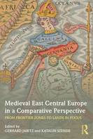 - Medieval East Central Europe in a Comparative Perspective: From Frontier Zones to Lands in Focus - 9781138923478 - V9781138923478