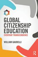 Gaudelli, William - Global Citizenship Education: Everyday Transcendence - 9781138925946 - V9781138925946