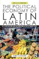 Kingstone, Peter - The Political Economy of Latin America: Reflections on Neoliberalism and Development after the Commodity Boom - 9781138926998 - V9781138926998