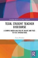 Riordan, Elaine - TESOL Student Teacher Discourse: A Corpus-Based Analysis of Online and Face-to-Face Interactions (Routledge Advances in Corpus Linguistics) - 9781138927773 - V9781138927773