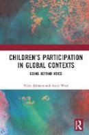 Johnson, Vicky, West, Andy - Children's Participation in Global Contexts: Going Beyond Voice - 9781138929791 - V9781138929791