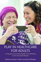 - Play in Healthcare for Adults: Using play to promote health and wellbeing across the adult lifespan - 9781138931244 - V9781138931244