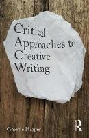 Harper, Graeme - Critical Approaches to Creative Writing - 9781138931558 - V9781138931558