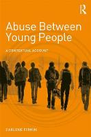 Firmin, Carlene - Abuse Between Young People: A Contextual Account (Adolescence and Society) - 9781138932234 - V9781138932234