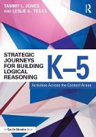 Jones, Tammy, Texas, Leslie - Strategic Journeys for Building Logical Reasoning, K-5: Activities Across the Content Areas (Strategic Journeys Series) - 9781138932418 - V9781138932418