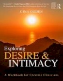 Ogden, Gina - Exploring Desire and Intimacy: A Workbook for Creative Clinicians - 9781138933774 - V9781138933774