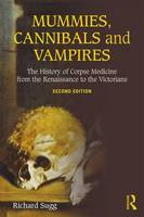 Sugg, Richard - Mummies, Cannibals and Vampires: The History of Corpse Medicine from the Renaissance to the Victorians - 9781138934009 - V9781138934009