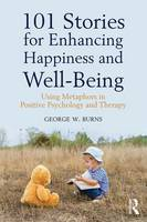 Burns, George W. - 101 Stories for Enhancing Happiness and Well-Being: Using Metaphors in Positive Psychology and Therapy - 9781138935839 - V9781138935839