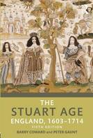 Coward, Barry, Gaunt, Peter - The Stuart Age: England, 1603-1714 - 9781138944176 - V9781138944176