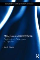 Davis, Ann E. - Money as a Social Institution: The Institutional Development of Capitalism (Routledge Frontiers of Political Economy) - 9781138945869 - V9781138945869