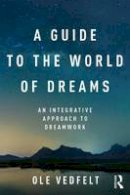 Vedfelt, Ole - A Guide to the World of Dreams: An Integrative Approach to Dreamwork - 9781138948082 - V9781138948082