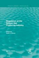. Ed(s): Brown, Keith C. - Regulation of the Natural Gas Producing Industry - 9781138948792 - V9781138948792