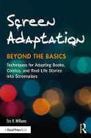 Williams, Eric R. - Screen Adaptation: Beyond the Basics: Techniques for Adapting Books, Comics and Real-Life Stories into Screenplays - 9781138948860 - V9781138948860