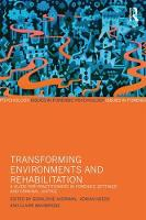 - Transforming Environments and Rehabilitation: A Guide for Practitioners in Forensic Settings and Criminal Justice - 9781138959125 - V9781138959125