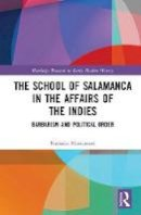 Matsumori, Natsuko - The School of Salamanca in the Affairs of the Indies: Barbarism and Political Order - 9781138960978 - V9781138960978